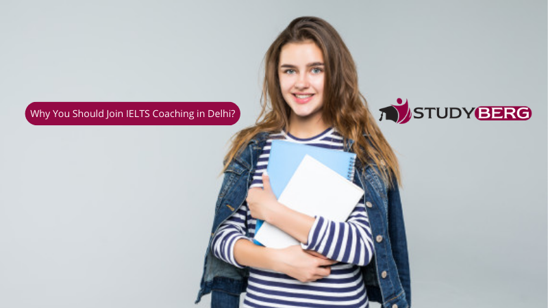 Why You Should Join IELTS Coaching in Delhi